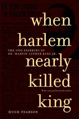 When Harlem Nearly Killed King by Hugh Pearson