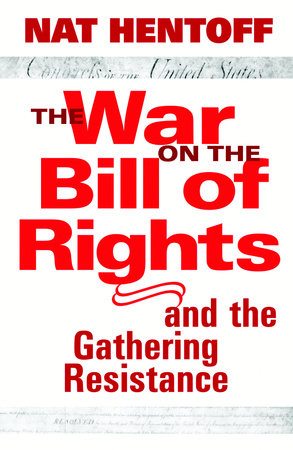The War on the Bill of Rights#and the Gathering Resistance by Nat Hentoff