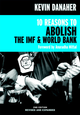 10 Reasons to Abolish the IMF & World Bank by