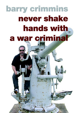 Never Shake Hands with a War Criminal by Barry Crimmins