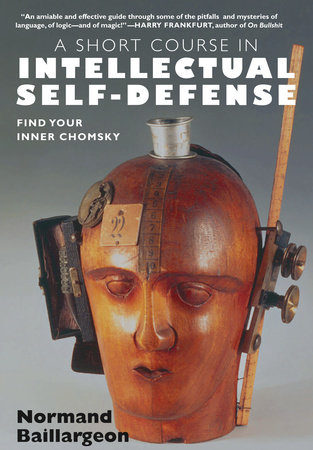 A Short Course in Intellectual Self-Defense by Normand Baillargeon