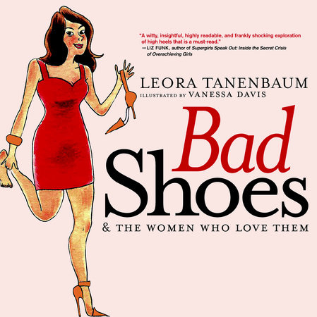Bad Shoes & The Women Who Love Them by Leora Tanenbaum