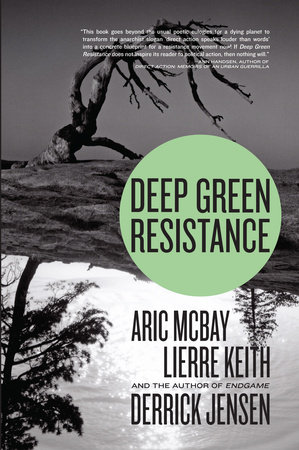 Deep Green Resistance by Aric McBay, Derrick Jensen and Lierre Keith