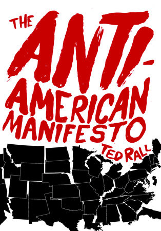 The Anti-American Manifesto by Ted Rall
