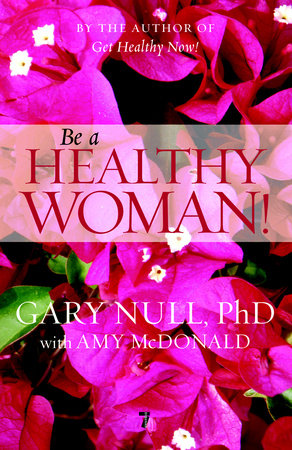 Be a Healthy Woman! by Gary Null