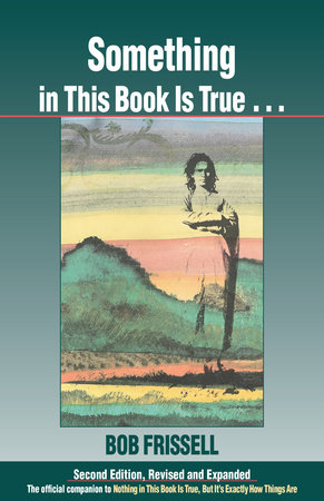 Something in This Book Is True, Second Edition by Bob Frissell