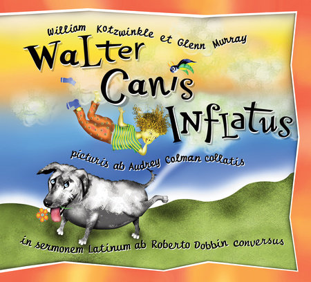 Walter Canis Inflatus by Glenn Murray and William Kotzwinkle