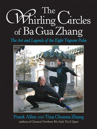 The Whirling Circles of Ba Gua Zhang by Frank Allen and Tina Chunna Zhang