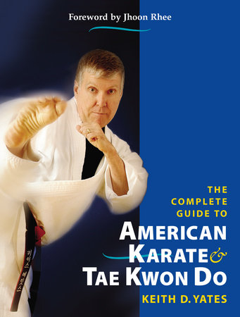 The Complete Guide to American Karate and Tae Kwon Do by Keith D. Yates