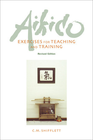 Aikido Exercises for Teaching and Training by C.M. Shifflett