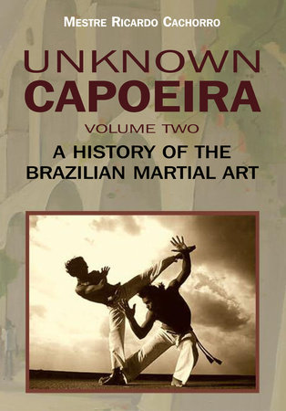 Unknown Capoeira, Volume Two by Mestre Ricardo Cachorro