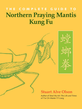 The Complete Guide to Northern Praying Mantis Kung Fu by