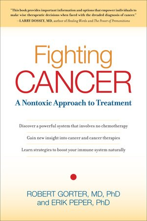 Fighting Cancer by Erik Peper, Ph.D. and Robert Gorter, M.D., Ph.D.