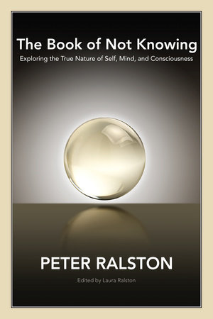 The Book of Not Knowing by Peter Ralston