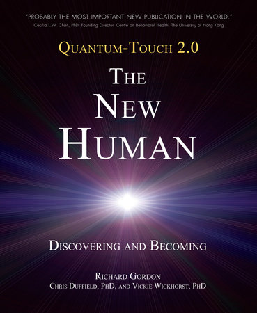 Quantum-Touch 2.0 - The New Human by Richard Gordon, Chris Duffield, Ph.D. and Vickie Wickhorst Ph.D.