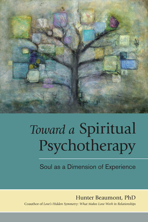 Toward a Spiritual Psychotherapy by Hunter Beaumont, Ph.D.