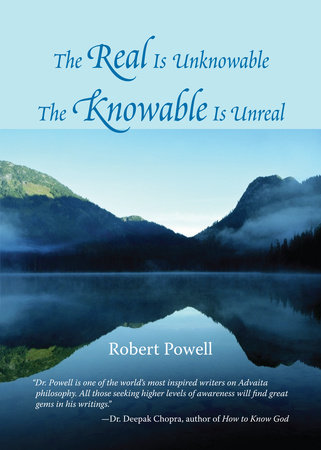 The Real Is Unknowable, The Knowable Is Unreal by Robert Powell