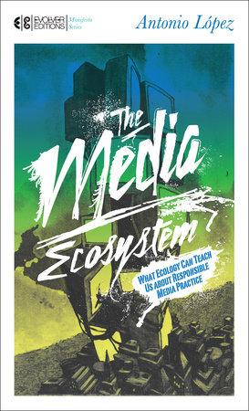 The Media Ecosystem by Antonio Lopez