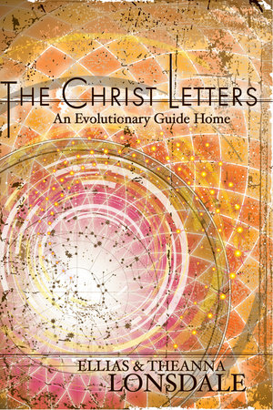 The Christ Letters by Theanna Lonsdale and Ellias Lonsdale