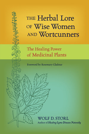The Herbal Lore of Wise Women and Wortcunners by Wolf D. Storl