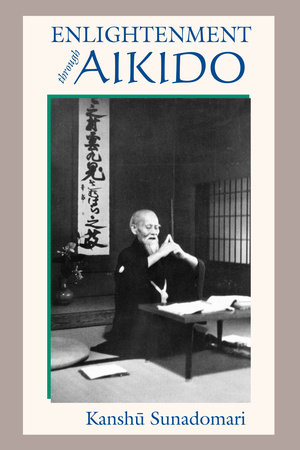 Enlightenment through Aikido by Kanshu Sunadomari