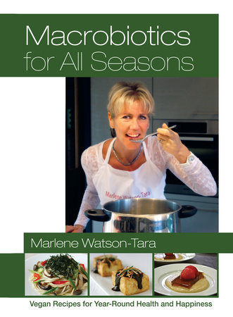 Macrobiotics for All Seasons by Marlene Watson-Tara