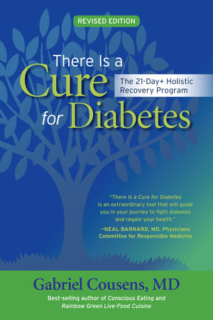 There Is a Cure for Diabetes, Revised Edition by Gabriel Cousens, M.D.