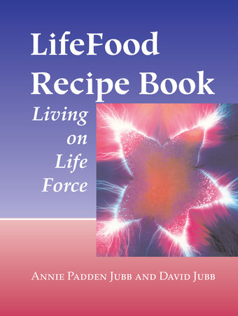 LifeFood Recipe Book by David Jubb and Annie Padden Jubb