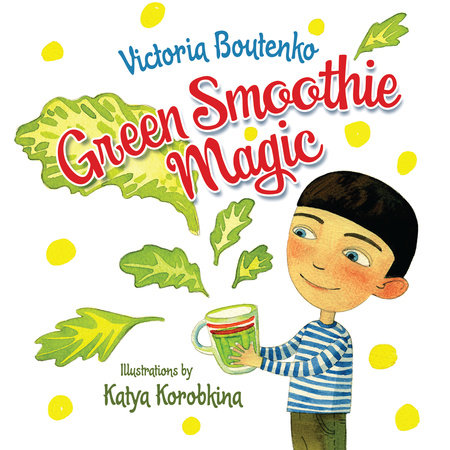 Green Smoothie Magic by Victoria Boutenko