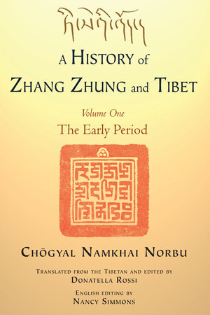 A History of Zhang Zhung and Tibet, Volume One by Chogyal Namkhai Norbu