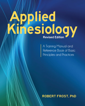 Applied Kinesiology, Revised Edition by Robert Frost, Ph.D.