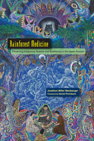 Rainforest Medicine by Jonathon Miller Weisberger