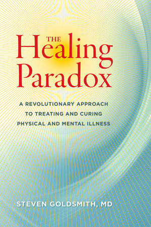 The Healing Paradox by Steven Goldsmith, M.D.