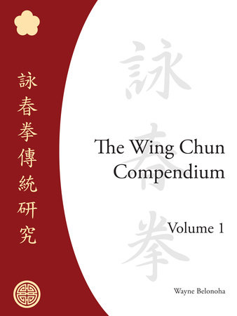 The Wing Chun Compendium, Volume One by
