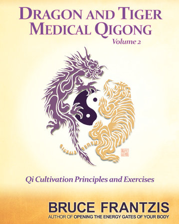 Dragon and Tiger Medical Qigong, Volume 2 by Bruce Frantzis