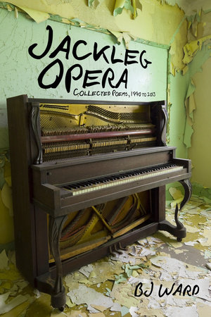 Jackleg Opera: Collected Poems, 1990 to 2013 by