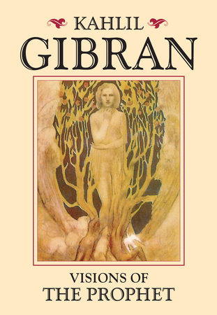 Visions of the Prophet by Kahlil Gibran