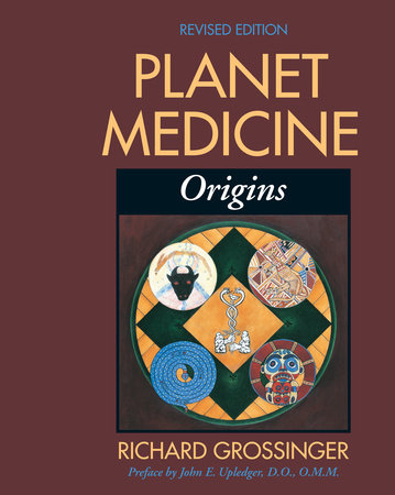 Planet Medicine: Origins, Revised Edition