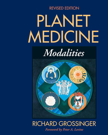 Planet Medicine: Modalities, Revised Edition