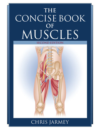 The Concise Book of Muscles, Second Edition by Chris Jarmey