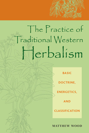 The Practice of Traditional Western Herbalism by
