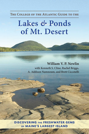The College of the Atlantic Guide to the Lakes and Ponds of Mt. Desert by Kenneth S. Cline, William V. P. Newlin, Rachel Briggs, A. Addison Namnoum and Brett Ciccotelli