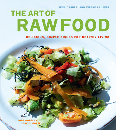 The Art of Raw Food by Vibeke Kaupert and Jens Casupei