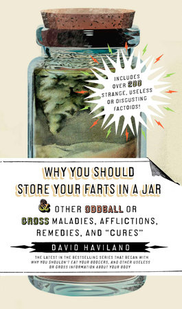 Why You Should Store Your Farts in a Jar and Other Oddball or GrossMaladies, Aff
