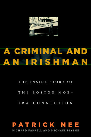 A Criminal and An Irishman by Richard Farrell, Patrick Nee and Michael Blythe