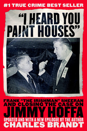 """I Heard You Paint Houses"" by Charles Brandt"