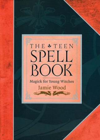 The Teen Spell Book by Jamie Wood