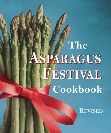 The Asparagus Festival Cookbook by Barbara Hafly, Jan Moore and Glenda Hushaw
