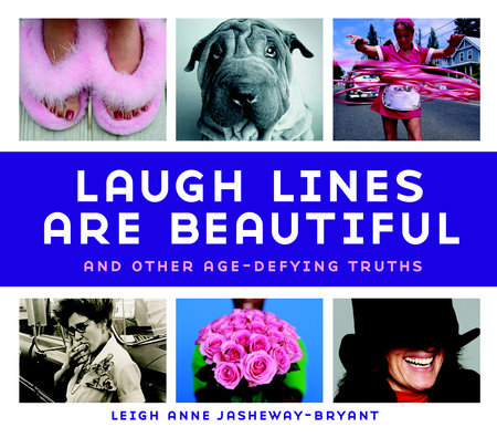Laugh Lines Are Beautiful by Leigh Anne Jasheway-Bryant