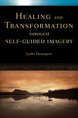 Healing and Transformation Through Self Guided Imagery by